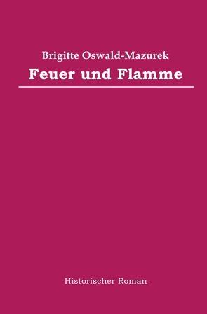 Feuer und Flamme von Oswald-Mazurek,  Brigitte