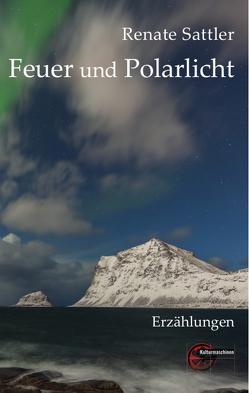 Feuer und Polarlicht von Sattler,  Renate