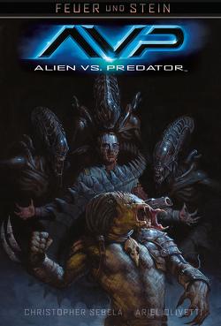 Feuer und Stein: Alien vs. Predator von Olivetti,  Ariel, Sebala,  Christopher, Stumpf,  Jacqueline