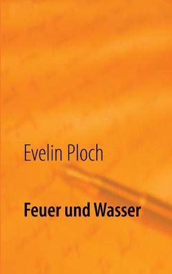 Feuer und Wasser von Ploch,  Evelin