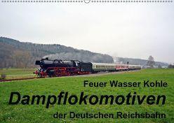 Feuer Wasser Kohle – Dampflokomotiven der Deutschen Reichsbahn (Wandkalender 2019 DIN A2 quer) von Gerstner,  Wolfgang