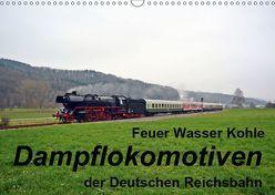 Feuer Wasser Kohle – Dampflokomotiven der Deutschen Reichsbahn (Wandkalender 2019 DIN A3 quer) von Gerstner,  Wolfgang
