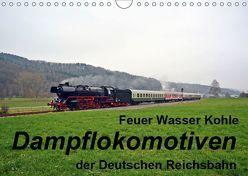 Feuer Wasser Kohle – Dampflokomotiven der Deutschen Reichsbahn (Wandkalender 2019 DIN A4 quer) von Gerstner,  Wolfgang