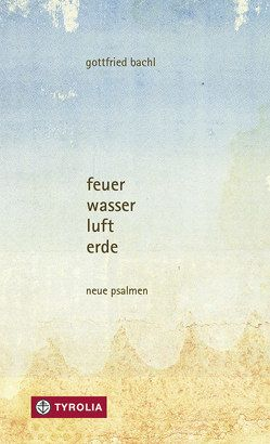 feuer, wasser, luft, erde von Bachl,  Gottfried
