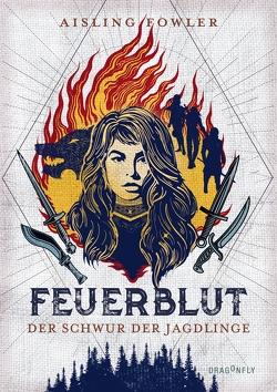 Feuerblut – Der Schwur der Jagdlinge von Diestelmeier,  Katharina, Fowler,  Aisling
