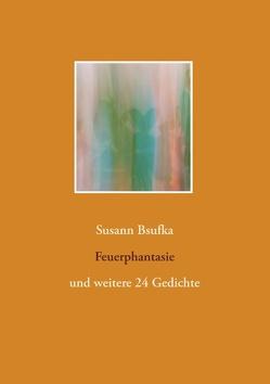 Feuerphantasie von Bsufka,  Susann
