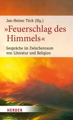 """""""Feuerschlag des Himmels"""" von Gomringer,  Nora, Hürlimann,  Thomas, Lange,  Hartmut, Lehnert,  Christian, Lewitscharoff,  Sibylle, Tück,  Jan Heiner"""