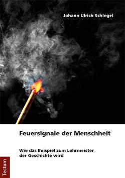 Feuersignale der Menschheit von Schlegel,  Johann Ulrich