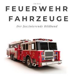 Feuerwehr Fahrzeuge von Koch,  Tim