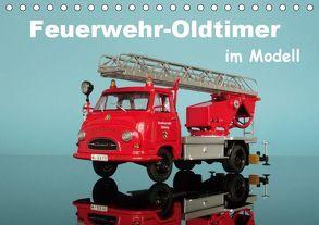 Feuerwehr-Oldtimer im Modell (Tischkalender 2019 DIN A5 quer) von Huschka,  Klaus-Peter