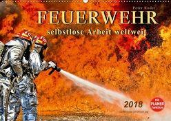 Feuerwehr – selbstlose Arbeit weltweit (Wandkalender 2018 DIN A2 quer) von Roder,  Peter
