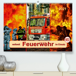 Feuerwehr – weltweit im Einsatz (Premium, hochwertiger DIN A2 Wandkalender 2021, Kunstdruck in Hochglanz) von Roder,  Peter