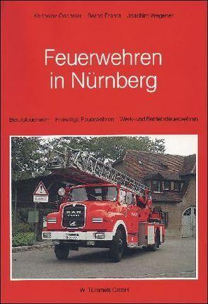 Feuerwehren in Nürnberg von Franta,  Bernd, Oechsler,  Karlheinz, Wegener,  Joachim