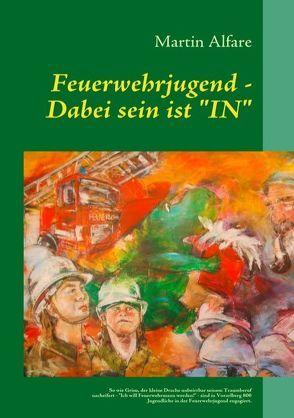 """Feuerwehrjugend – Dabei sein ist """"IN"""" von Alfare,  Martin"""