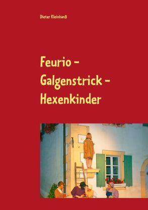 Feurio – Galgenstrick – Hexenkinder von Kleinhanß,  Dieter