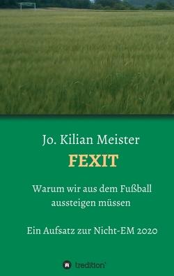 Fexit von Meister,  Jo Kilian