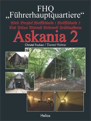 """FHQ """"Führerhauptquartiere"""" – Askania 2 von Focken,  Christel, Höhne,  Daniel"""