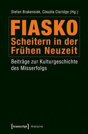 Fiasko – Scheitern in der Frühen Neuzeit von Brakensiek,  Stefan, Claridge,  Claudia