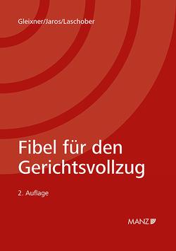Fibel für den Gerichtsvollzug von Gleixner,  Robert, Jaros,  Florian, Laschober,  Alfred