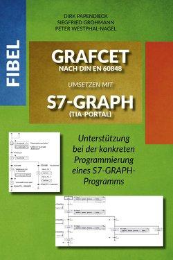 Fibel GRAFCET nach DIN EN 60848 umsetzen mit S7-GRAPH (TIA-Portal) von Grohmann,  Siegfried, Papendieck,  Dirk, Westphal-Nagel,  Peter