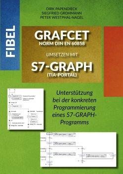 Fibel GRAFCET Norm DIN EN 60858 umsetzen mit S7-GRAPH (TIA-Portal) von Grohmann,  Siegfried, Papendieck,  Dirk, Westphal-Nagel,  Peter
