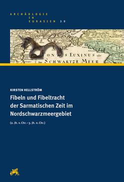 Fibeln und Fibeltracht der Sarmatischen Zeit im Nordschwarzmeergebiet (2. Jh. v.Chr. – 3. Jh. n.Chr.) von Hellström,  Kirsten