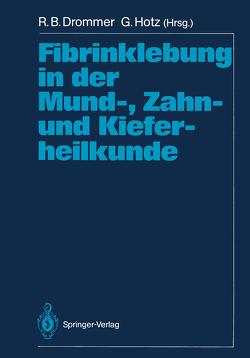 Fibrinklebung in der Mund-, Zahn- und Kieferheilkunde von Drommer,  R.B., Hotz,  Günter