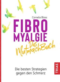 Fibromyalgie – Das Mutmach-Buch von Bloss,  Cornelia