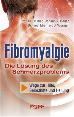 Fibromyalgie – Die Lösung des Schmerzproblems von Bauer,  Johann A., Wormer,  Eberhard J.