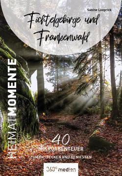 Fichtelgebirge und Frankenwald – HeimatMomente von Loeprick,  Sabine