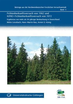 Fichtenherkunftsversuch von 1962 und IUFRO-Fichtenherkunftsversuch von 1972 von König,  Armin O., Liesebach,  Mirko, Rau,  Hans-Martin