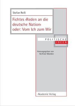 Fichtes >Reden an die deutsche Nation< oder: Vom Ich zum Wir von Reiß,  Stefan