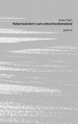 Fieberwandern zum Entschwebensland von Fügen,  Gregor, Over,  Jutta