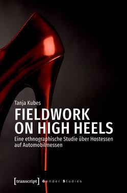 Fieldwork on High Heels von Kubes,  Tanja