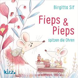 Fieps und Pieps spitzen die Ohren von Sif,  Birgitta, Weißner,  Tara