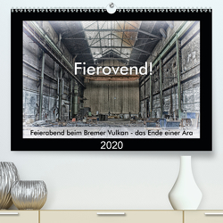 Fierovend! Feierabend beim Bremer Vulkan – das Ende einer Ära (Premium, hochwertiger DIN A2 Wandkalender 2020, Kunstdruck in Hochglanz) von Bomhoff,  Gerhard