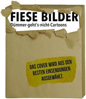 Fiese Bilder – Dümmer-geht's-nicht-Cartoons von Kleinert,  Wolfgang, Schwalm,  Dieter