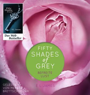 Fifty Shades of Grey. Befreite Lust von Brandl,  Andrea, Brettschneider,  Merete, Hauser,  Sonja, James,  E L