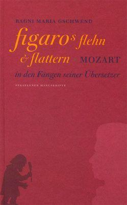 Figaros Flehn und Flattern von Gschwend,  Ragni Maria