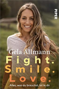 Fight. Smile. Love. von Allmann,  Gela