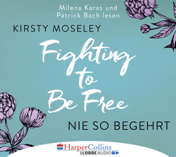 Fighting to Be Free – Nie so begehrt von Bach,  Patrick, Karas,  Milena, Meyer,  Christiane, Moseley,  Kirsty