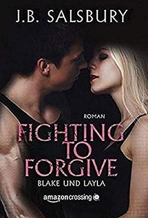 Fighting to Forgive – Blake und Layla von Lehmacher,  Volker, Salsbury,  J.B.