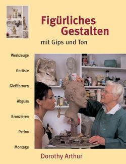 Figürliches Gestalten mit Gips und Ton von Arthur,  Dorothy, Krumbach,  Monika