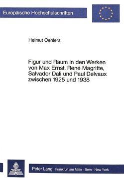 Figur und Raum in den Werken von Max Ernst, René Magritte, Salvador Dali und Paul Delvaux zwischen 1925 und 1938 von Oehlers,  Helmut