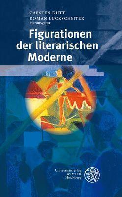 Figurationen der literarischen Moderne von Dutt,  Carsten, Luckscheiter,  Roman