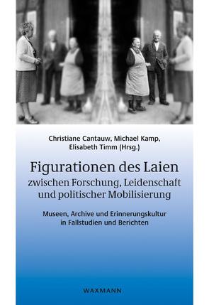 Figurationen des Laien zwischen Forschung, Leidenschaft und politischer Mobilisierung von Cantauw,  Christiane, Kamp,  Michael, Timm,  Elisabeth