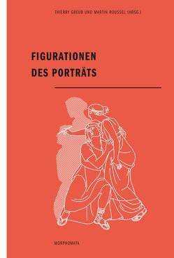 Figurationen des Porträts von Greub,  Thierry, Roussel,  Martin