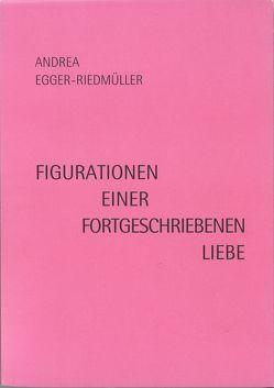 Figurationen einer fortgeschriebenen Liebe von Egger-Riedmüller,  Andrea