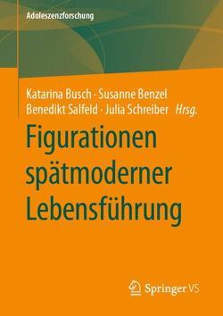 Figurationen spätmoderner Lebensführung von Benzel,  Susanne, Busch,  Katarina, Salfeld,  Benedikt, Schreiber,  Julia