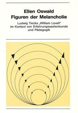Figuren der Melancholie: Ludwig Tiecks «William Lovell» im Kontext von Erfahrungsseelenkunde und Pädagogik von Oswald,  Ellen